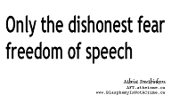 Only the dishonest fear freedom of speech